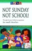 Not Sunday Not School